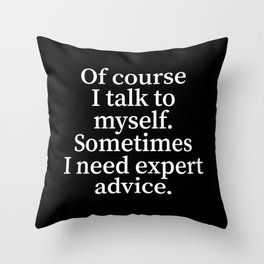 Of Course I Talk To Myself. Sometimes I Need Expert Advice. (Black) Throw Pillow