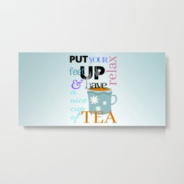Put your feet up relax & have a nice cup of tea Metal Print