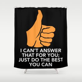 Teacher - I Can't Answer That Shower Curtain