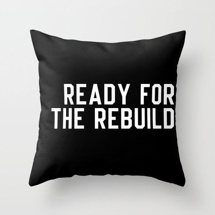 Ready For The Rebuild Throw Pillow