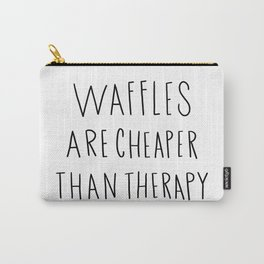 Waffles are cheaper than therapy - typography Carry-All Pouch