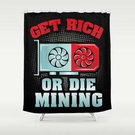 Get Rich Or Die Mining | Crypto Mining Shower Curtain