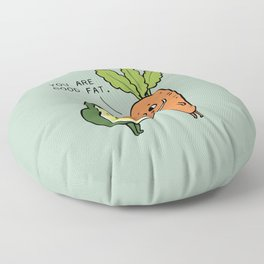 You are good fat Floor Pillow