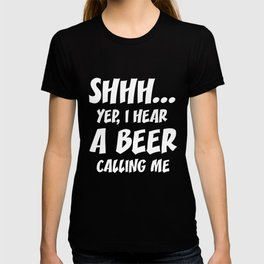 Shhh... Yep, I Hear Beer Calling Me Party Animal T-Shirt T-shirt