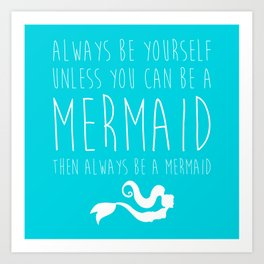 Always Be A Mermaid Funny Quote Art Print