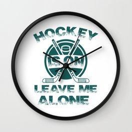 Hockey Is On Leave Me Alone gr Wall Clock