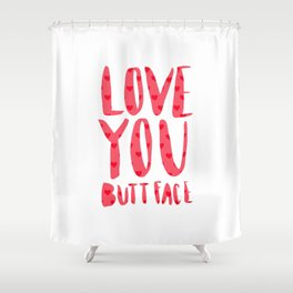 Love you butt face - pink Shower Curtain