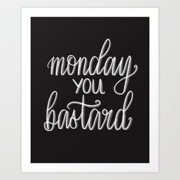 Monday you bastard Art Print
