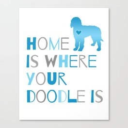 Home is where your Doodle is, Art for the Labradoodle or Goldendoodle dog lover Canvas Print