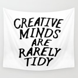 Creative Minds Are Rarely Tidy Wall Tapestry