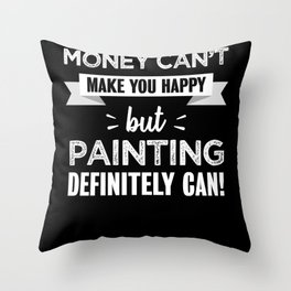 Painting makes you happy Funny Gift Throw Pillow