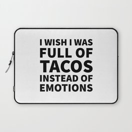 I Wish I Was Full of Tacos Instead of Emotions Laptop Sleeve