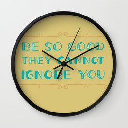 Be SO Good They CANNOT Ignore You Wall Clock