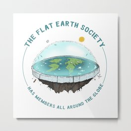 The Flat Earth has members all around the globe Metal Print