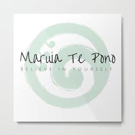 Maruia te Pono - Believe in Yourself - Maori Wisdom Metal Print
