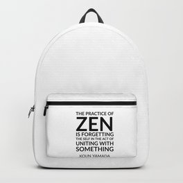 The practice of Zen is forgetting the self in the act of uniting with something. — Koun Yamada  - Ze Backpack
