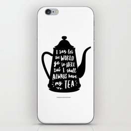 I Say Let the World Go to Hell But I Shall Always Have My Tea Black and White kitchen home decor iPhone Skin