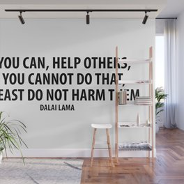 If you can, help others; if you cannot do that, at least do not harm them. Wall Mural