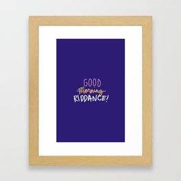 Good Morning Riddance Framed Art Print