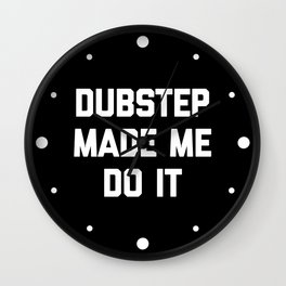 Dubstep Do It Music Quote Wall Clock