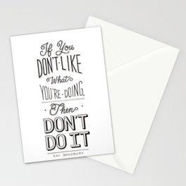 If You Don't Like What You're Doing, Then Don't Do It Stationery Cards