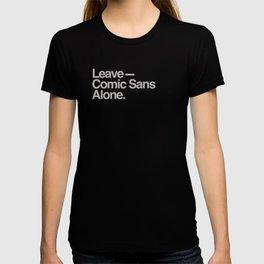 Leave Comic Sans Alone T-shirt