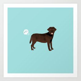 Chocolate Lab funny fart dog breed gifts labrador retrievers Art Print