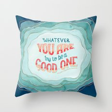 Whatever You Are, Try to be a Good One // Blue Organic Waves Throw Pillow