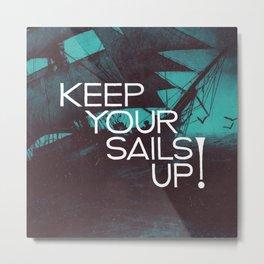 Keep Your Sails Up Metal Print