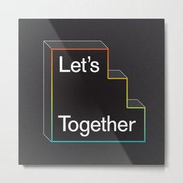 Let's ____ Together Metal Print