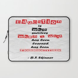 Education is what survives B.F. Skinner Famous Quote Laptop Sleeve