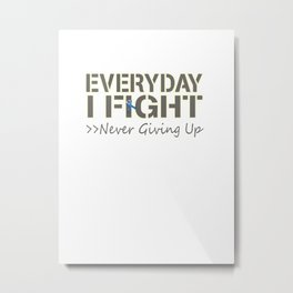 Everyday I Fight Metal Print