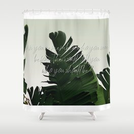 Can you remember who you were, before the world told you who you should be? Shower Curtain