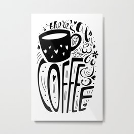 There's always room for coffee (black and white) Metal Print