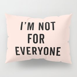 I'm Not For Everyone Funny Quote Pillow Sham