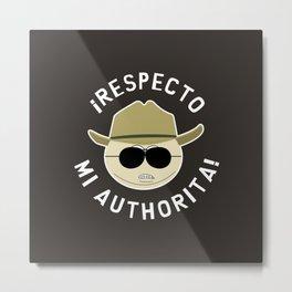 Respecto Mi Authorita! Metal Print