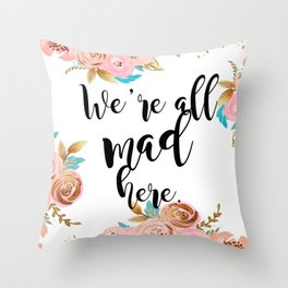 We're all mad here - golden floral Throw Pillow