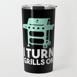 BBQ - I Turn Grills On Travel Mug