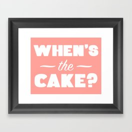 When's The Cake? Framed Art Print