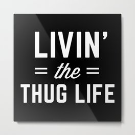 The Thug Life Funny Quote Metal Print