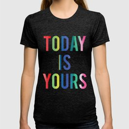 Today Is Yours T-shirt