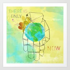 There is Only Now Art Print