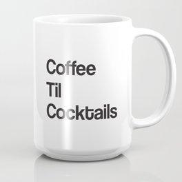 Coffee Til Cocktails Coffee Mug