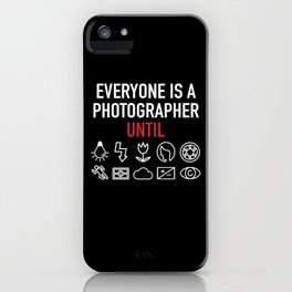 Everyone Is A Photographer Until Photographer iPhone Case
