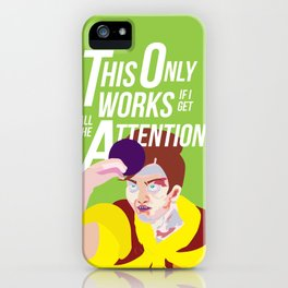 This only works if I'm getting all the attention iPhone Case