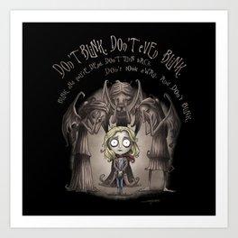Don't Blink. Don't Even Blink. Art Print