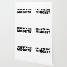 CHILL WITH THAT MISOGYNY Wallpaper