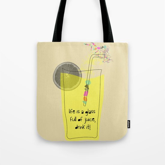life is a glass of juice, drink it! Tote Bag