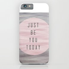 just be you today  Slim Case iPhone 6s
