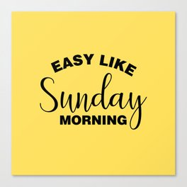 Easy Like Sunday Morning Canvas Print